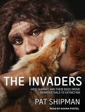The Invaders : How Humans and Their Dogs Drove Neanderthals to Extinction by...