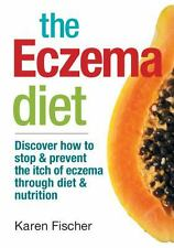 The Eczema Diet : Discover How to Stop and Prevent the Itch of Eczema Through...