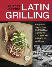 Latin Grilling : Recipes to Share, from Patagonian Asado to Yucatecan...
