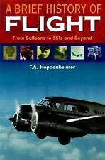 A Brief History of Flight : From Balloons to Mach 3 and Beyond Heppenheimer, T.