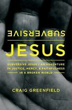 Subversive Jesus : An Adventure in Justice, Mercy, and Faithfulness in a...