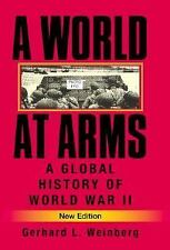 A World at Arms : A Global History of World War II by Gerhard L. Weinberg...