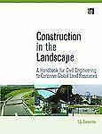 Construction in the Landscape: A Handbook for Civil Engineering to Conserve Glob