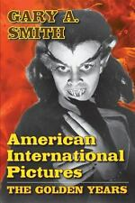 American International Pictures : The Golden Years by Gary A. Smith (2013,...
