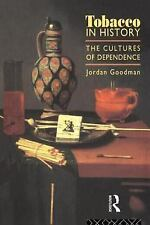 Tobacco in History : The Cultures of Dependence by Jordan Goodman (1994,...