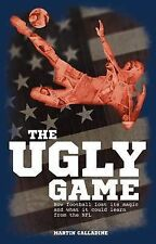 The Ugly Game: How Football Lost its Magic and What it Could Learn from the NFL,