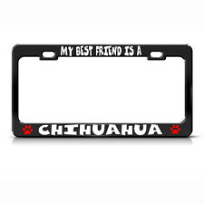 MY BEST FRIEND IS A CHIHUAHUA DOG DOGS Black License Plate Frame Tag Border