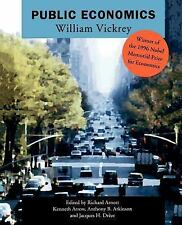Public Economics : Selected Papers by William Vickrey by William Vickrey...