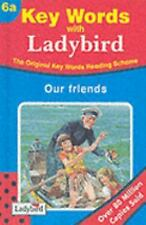 Our Friends (Key Words with Ladybird, Book 6a) (No.6) Ladybird Hardcover