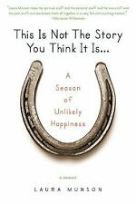 This Is Not the Story You Think It Is...: A Season of Unlikely Happiness, Munson