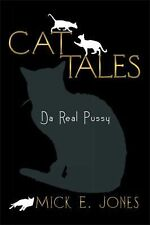 Cat Tales : Da Real Pussy by Mick E. Jones (2013, Paperback)