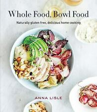 Whole Food, Bowl Food : Naturally Gluten Free, Delicious Home Cooking by Anna...