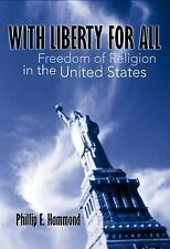 With Liberty for All : Freedom of Religion in the United States by Phillip E....