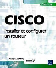CISCO   installer et configurer un routeur Vaucamps  Andre Neuf Livre