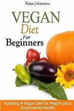 Vegan Diet for Beginners : Adopting a Vegan Diet for Weight Loss and Good...