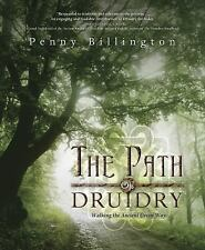 The Path of Druidry : Walking the Ancient Green Way by Penny Billington...