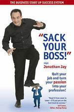 Jonathan Jay Sack Your Boss!: Quit Your Job and Turn Your Passion into Your Prof