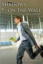 Shadows on the Wall : Life Is What You Make IT by D. Dean (2014, Paperback)