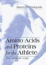 Amino Acids and Proteins for the Athlete : The Anabolic Edge by Mauro G. Di...