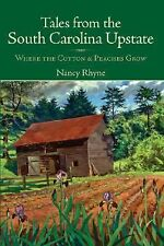 Tales from the South Carolina Upstate : Where the Cotton and Peaches Grow by...