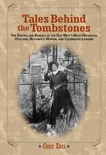 Tales Behind the Tombstones : The Deaths and Burials of the Old West's (2007)