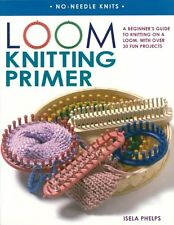 Loom Knitting Primer Beginner's Guide to Knitting on Loom (pb) by Phelps NEW
