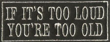 IF IT'S TOO LOUD YOU'RE TOO OLD BIKER TRIKER EMBROIDERED FELT PATCH BADGE