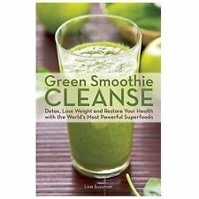 Green Smoothie Cleanse: Detox, Lose Weight and Maximize Good Health with the Wo