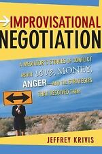 Improvisational Negotiation: A Mediator's Stories of Conflict About Love, Money,