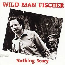 Nothing Scary by Wild Man Fischer (CD, Oct-2006, Collectors' Choice Music)