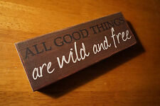 ALL GOOD THINGS ARE WILD AND FREE Rustic Cabin Lodge Wood Home Decor Sign NEW