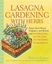Lasagna Gardening with Herbs: Enjoy Fresh Flavor, Fragrance, and Beauty with No