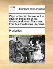 Psychomachia; The War of the Soul: Or, the Battle of the Virtues, and Vices....