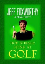 How to Really Stink at Golf, Jeff Foxworthy, Brian Hartt, Good Condition, Book