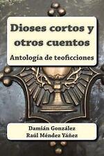 Dioses Cortos y Otros Cuentos : Antología de Teoficciones by Damián González...
