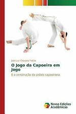 O Jogo Da Capoeira Em Jogo by Falcao Jose Luiz Cirqueira (2015, Paperback)
