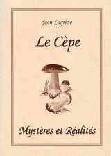 LE CEPE, mystères et réalités + PÉRIGORD = Jean LAGREZE