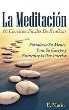 La Meditacion: 10 Ejercicios Faciles de Realizar : Fortalezca Su Mente, Sane...