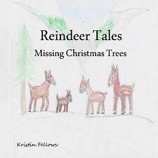 Reindeer Tales : Missing Christmas Trees by Kristin Fellows (2013, Paperback)