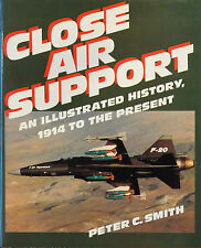 Close Air Support : An Illustrated History, 1914 to the Present by Peter C....