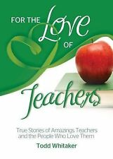 For the Love of Teachers : True Stories of Amazing Teachers and the People...