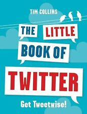 The Little Book of Twitter : Get Tweetwise! by Tim Collins (2009, Paperback)