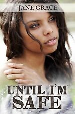 Until I'm Safe by Jane Grace (2015, Paperback)