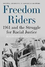 Freedom Riders: 1961 and the Struggle for Racial Justice Pivotal Moments in Ame