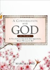 A Conversation with God for Women: If You Could Ask God Anything What Would It B