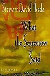 What the Scarecrow Said : A Novel by Stewart D. Ikeda (1996, Hardcover)1ST EDITI