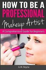 How to Be a Professional Makeup Artist : A Comprehensive Guide for Beginners...