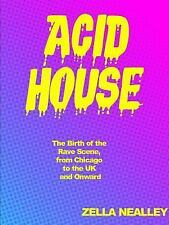 Acid House : The Birth of the Rave Scene, from Chicago to the UK and Onward...