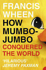 How Mumbo-jumbo Conquered the World: A Short History of Modern Delusions, Franci