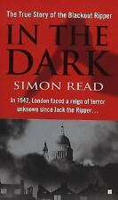 In the Dark: The True Story of the Blackout Ripper by Simon Read